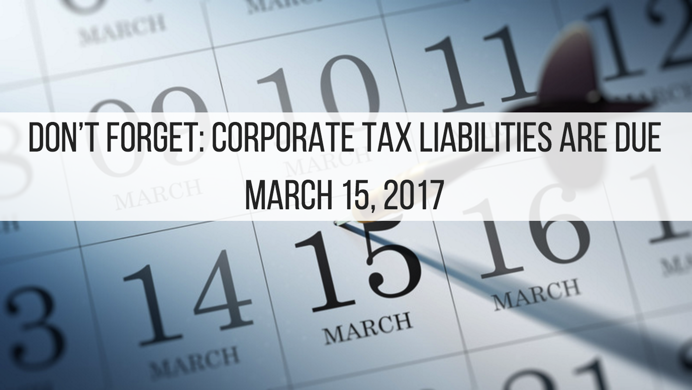 Don't Forget: Corporate Tax Liabilities Are Due March 15, 2017
