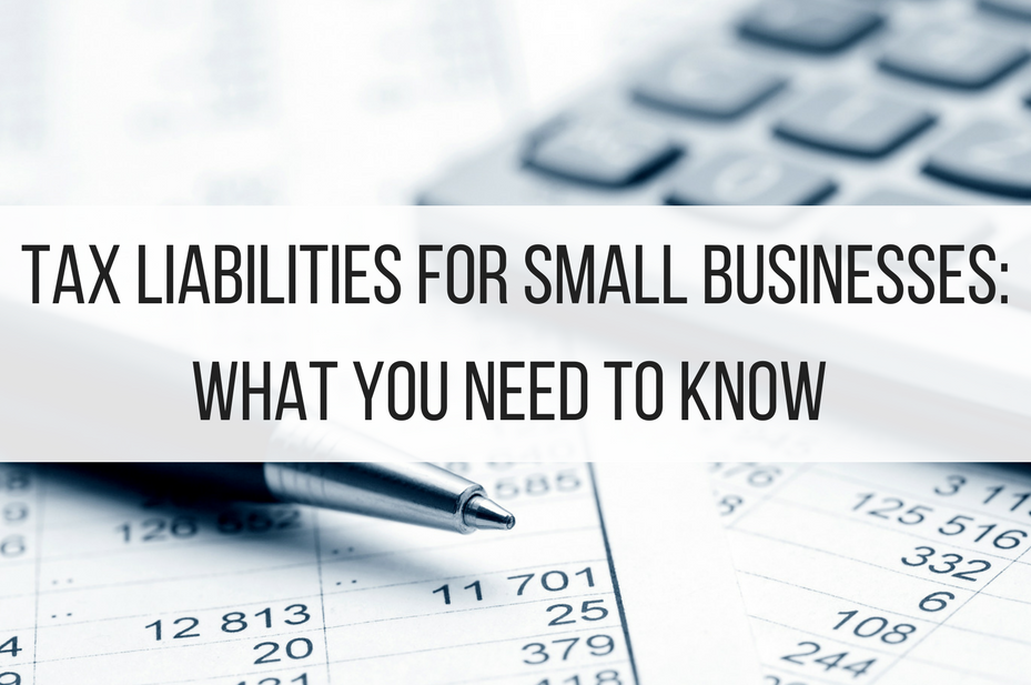 Tax Liabilities for Small Businesses: What You Need to Know