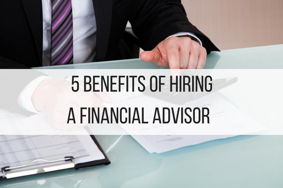 5 Benefits of Hiring a Financial Advisor