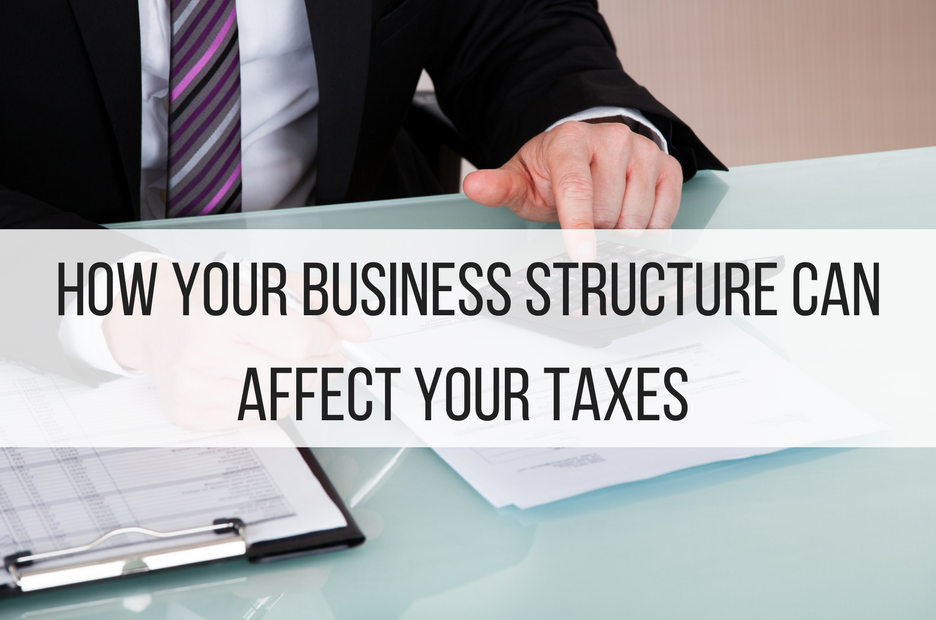 How Your Business Structure Can Affect Your Taxes