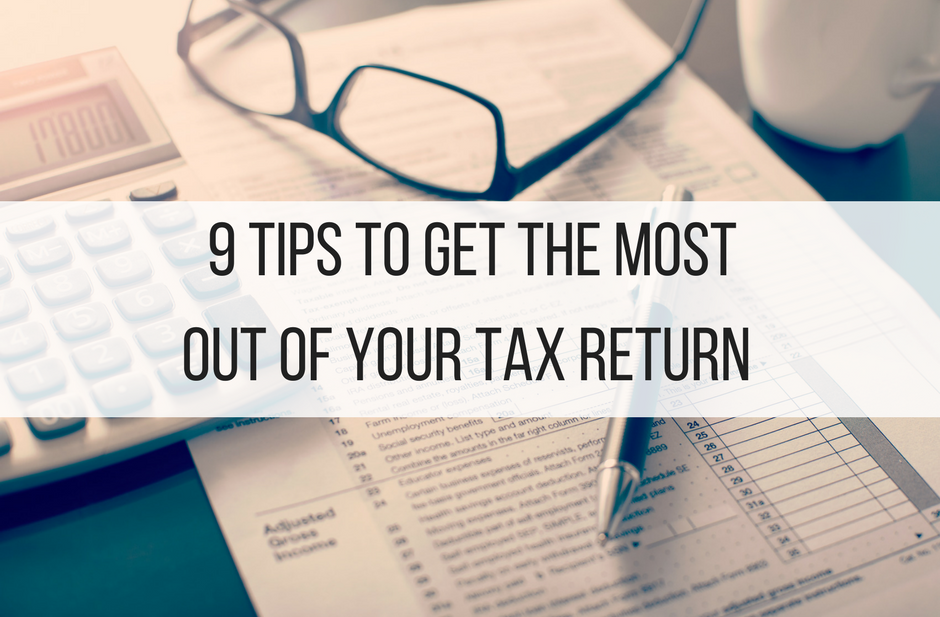 9 Tips to Get the Most Out of Your Tax Return