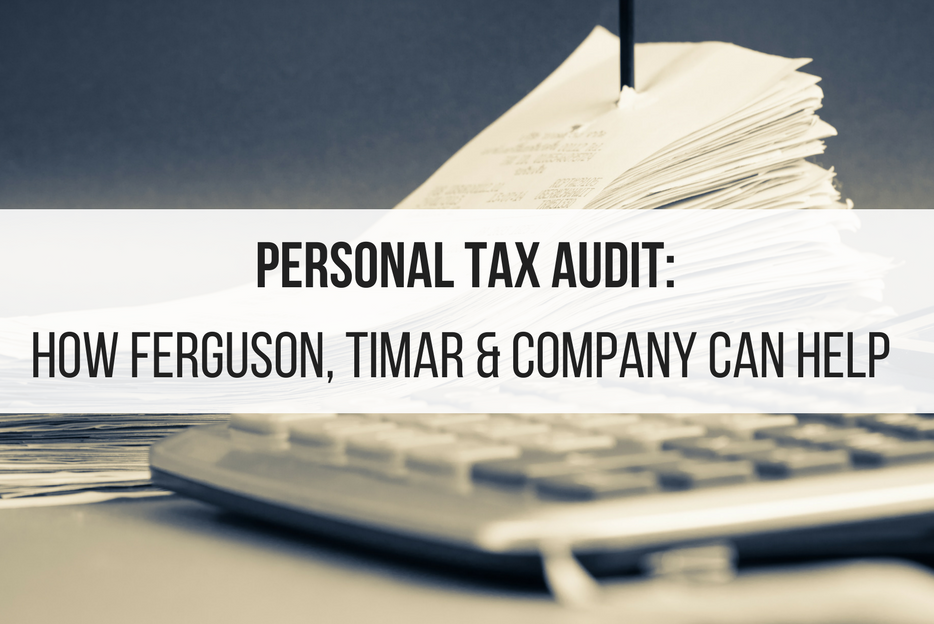 Personal Tax Audit: How Ferguson, Timar & Company Can Help