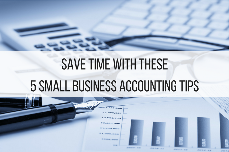 Save Time with These 5 Small Business Accounting Tips